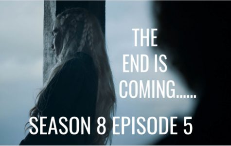 Game of Thrones Season 8, Episode 5 Recap–the end is near!